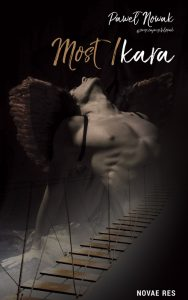 Okładka debiutanckiej powieści Most Ikara autorstwa Pawła Nowaka, blogera i instagramera znanego jako Zwyczajny Chłopak